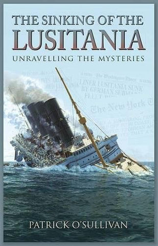 The Sinking Of The Lusitania: Unravelling The Mysteries