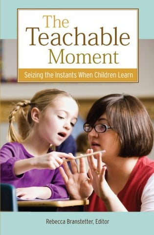 The Teachable Moment: Seizing The Instants When Children Learn (Kaplan Voices Teachers)