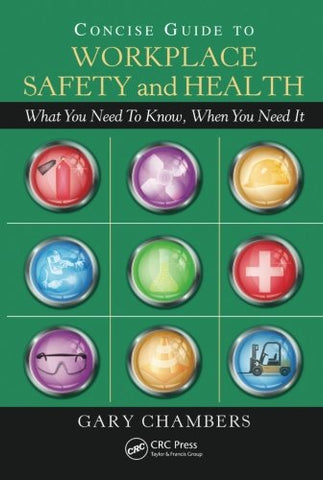 Concise Guide To Workplace Safety And Health: What You Need To Know, When You Need It