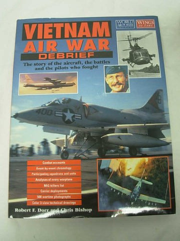 Vietnam Air War Debrief: The Story Of The Aircraft, The Battles, And The Pilots Who Fought (World Air Power Journal)