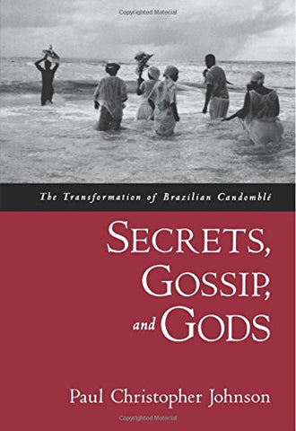 Secrets, Gossip, And Gods: The Transformation Of Brazilian Candombl