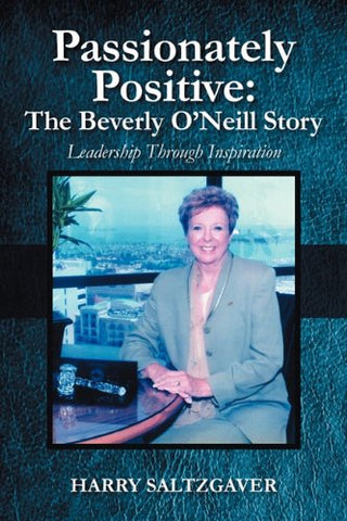 Passionately Positive: The Beverly O'Neill Story: Leadership Through Inspiration