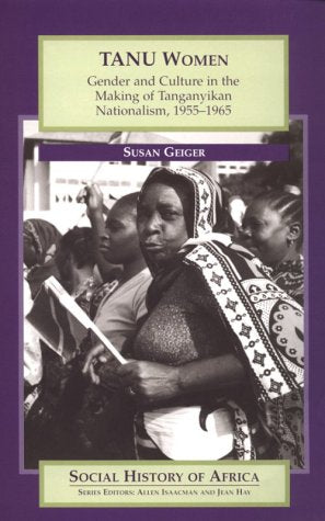 Tanu Women: Gender And Culture In The Making Of Tanganyikan Nationalism, 1955-1965 (Social History Of Africa)