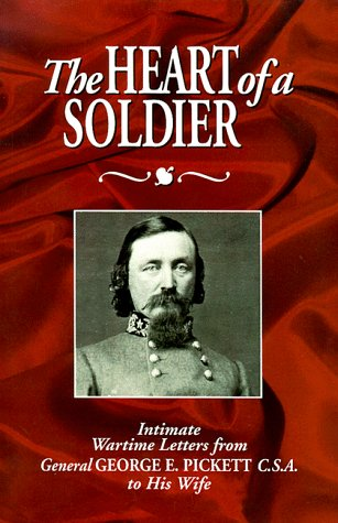 The Heart Of A Soldier: Intimate Wartime Letters From General George E. Pickett C.S.A. To His Wife
