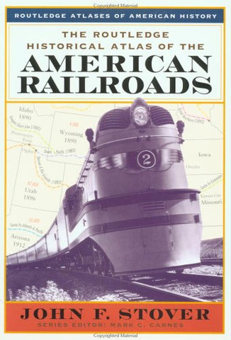 The Routledge Historical Atlas Of The American Railroads (Routledge Atlases Of American History)
