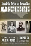 Scoundrels, Rogues And Heroes Of The Old North State: Revised And Updated With New Stories And Images (American Chronicles)