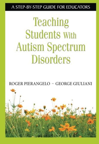 Teaching Students With Autism Spectrum Disorders: A Step-By-Step Guide For Educators