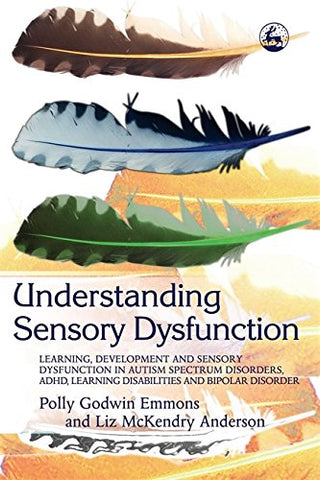 Understanding Sensory Dysfunction: Learning, Development And Sensory Dysfunction In Autism Spectrum Disorders, Adhd, Learning Disabilities And Bipolar Disorder