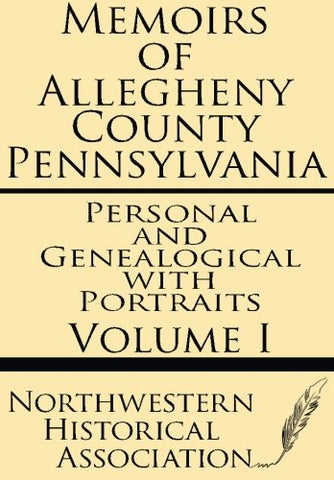 Memoirs Of Allegheny County Pennsylvania Volume I--Personal And Genealogical With Portraits
