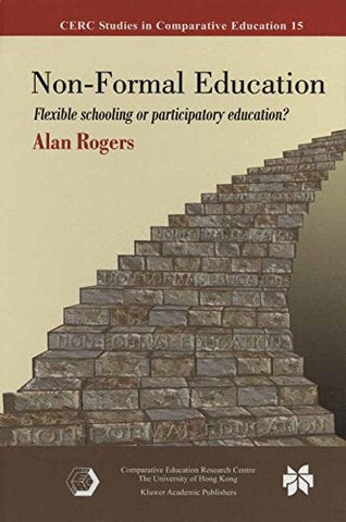 Non-Formal Education: Flexible Schooling Or Participatory Education? (Cerc Studies In Comparative Education)