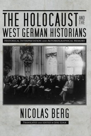 The Holocaust And The West German Historians: Historical Interpretation And Autobiographical Memory (George L. Mosse Series In Modern European Cultural And Intellectual History)