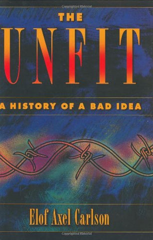 The Unfit: A History Of A Bad Idea