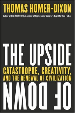 The Upside Of Down: Catastrophe, Creativity And The Renewal Of Civilization