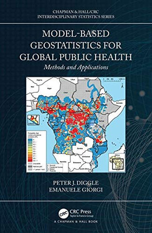 Model-Based Geostatistics For Global Public Health: Methods And Applications (Chapman & Hall/Crc Interdisciplinary Statistics)