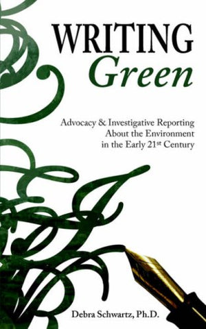 Writing Green: Advocacy & Investigative Reporting About The Environment In The Early 21St Century