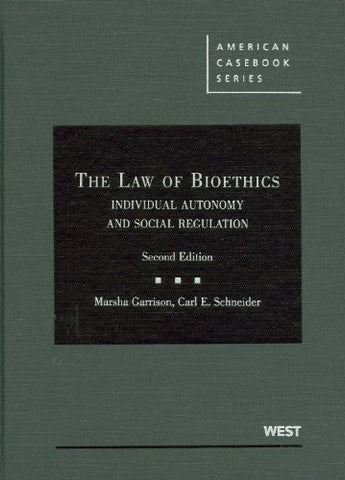 The Law Of Bioethics: Individual Autonomy And Social Regulation, 2D (American Casebook Series)