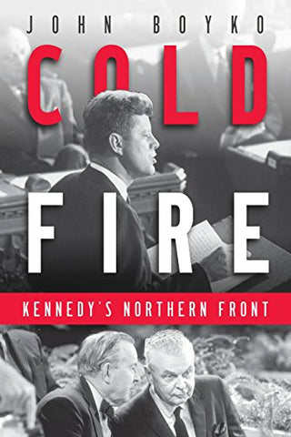 Cold Fire: Kennedy'S Northern Front