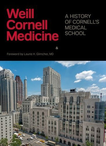 Weill Cornell Medicine: A History Of Cornell'S Medical School