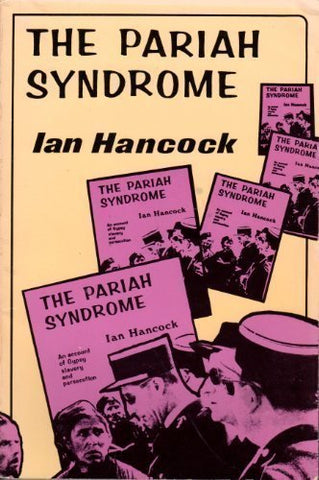 The Pariah Syndrome: An Account Of Gypsy Slavery And Persecution