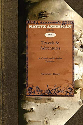 Travels & Adventures: N Canada And The Indian Territories Between The Years 1760 And 1776 (Native American)