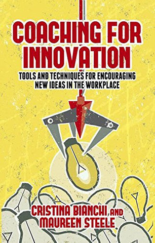 Coaching For Innovation: Tools And Techniques For Encouraging New Ideas In The Workplace