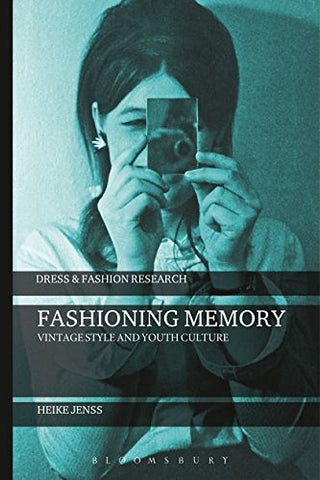 Fashioning Memory: Vintage Style And Youth Culture (Dress And Fashion Research)