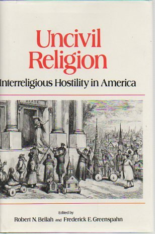 Uncivil Religion: Interreligious Hostility In America