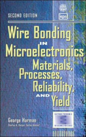 Wire Bonding In Microelectronics: Materials, Processes, Reliability, And Yield