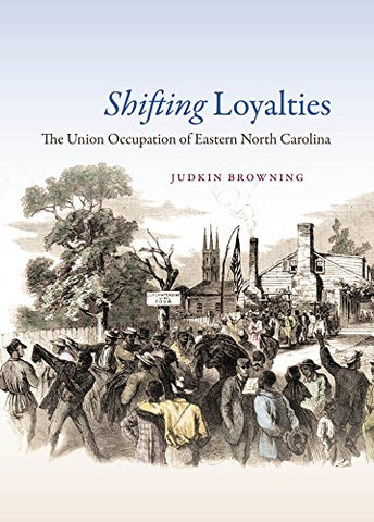 Shifting Loyalties: The Union Occupation Of Eastern North Carolina