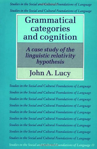 Grammatical Categories And Cognition: A Case Study Of The Linguistic Relativity Hypothesis (Studies In The Social And Cultural Foundations Of Language)