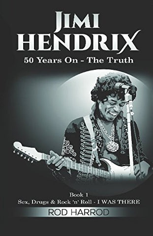 Jimi Hendrix - 50 Years On: The Truth (Sex, Drugs & Rock 'N' Roll - I Was There)