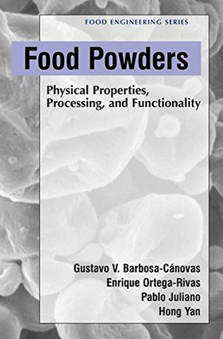 Food Powders: Physical Properties, Processing, And Functionality (Food Engineering Series)