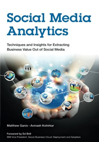 Social Media Analytics: Techniques And Insights For Extracting Business Value Out Of Social Media (Ibm Press)