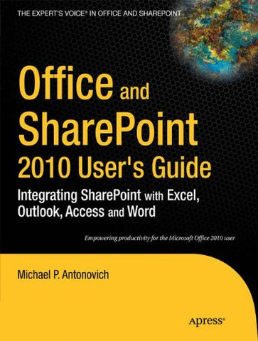 Office And Sharepoint 2010 User'S Guide: Integrating Sharepoint With Excel, Outlook, Access And Word (Expert'S Voice In Office And Sharepoint)