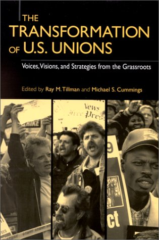 The Transformation Of U.S. Unions: Voices, Visions, And Strategies From The Grassroots (Transformations In Politics And Society)