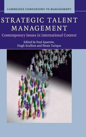Strategic Talent Management: Contemporary Issues In International Context (Cambridge Companions To Management)