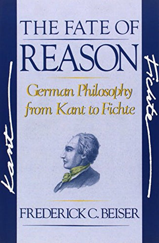 The Fate Of Reason: German Philosophy From Kant To Fichte