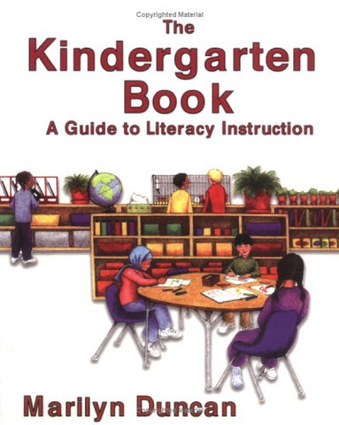The Kindergarten Book: A Guide To Literacy Instruction
