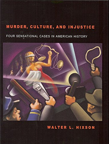 Murder, Culture, And Injustice: Four Sensational Cases In American History (Law, Politics, & Society Series)