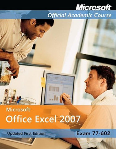 Exam 77-602: Microsoft Office Excel 2007 (Microsoft Official Academic Course Series)