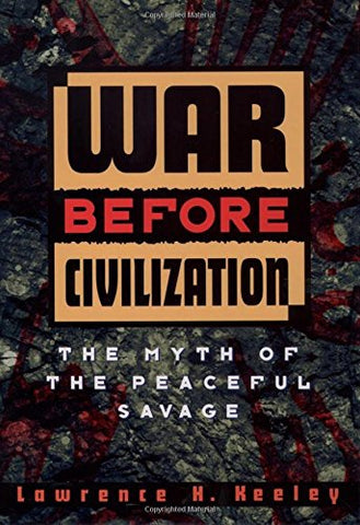 War Before Civilization: The Myth Of The Peaceful Savage