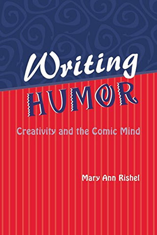 Writing Humor: Creativity And The Comic Mind (Humor In Life And Letters Series)