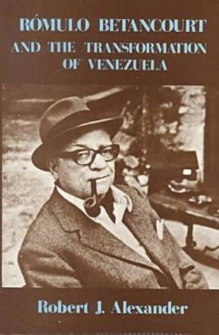 Romulo Betancourt And The Transformation Of Venezuela