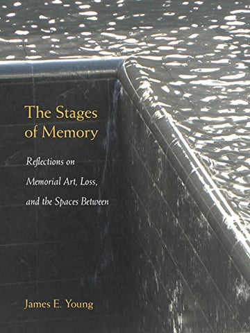 The Stages Of Memory: Reflections On Memorial Art, Loss, And The Spaces Between (Public History In Historical Perspective)