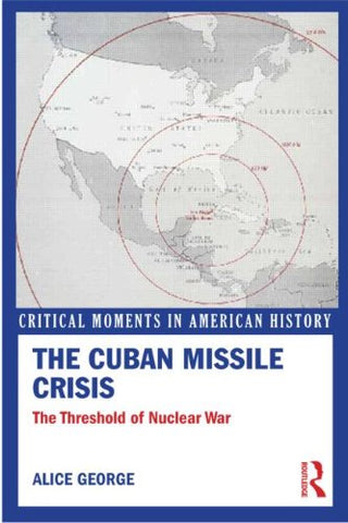 The Cuban Missile Crisis: The Threshold Of Nuclear War (Critical Moments In American History)