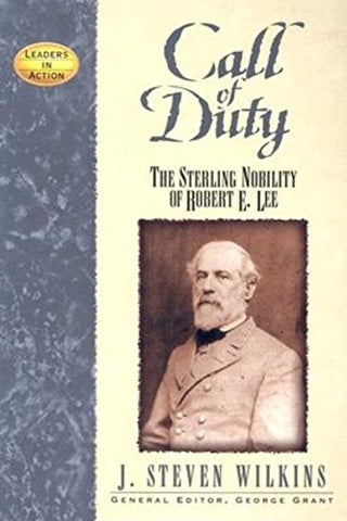 Call Of Duty: The Sterling Nobility Of Robert E. Lee (Leaders In Action)