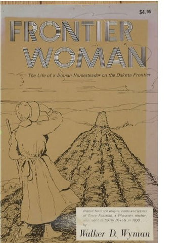 Frontier Woman: The Life Of A Woman Homesteader On The Dakota Frontier