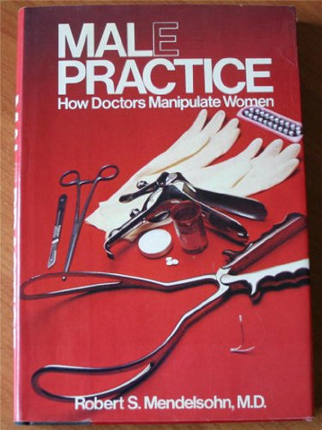 Male Practice: How Doctors Manipulate Women
