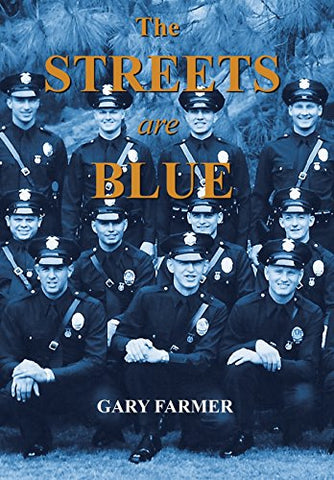 The Streets Are Blue: True Tales Of Service From The Front Lines Of The Los Angeles Police Department