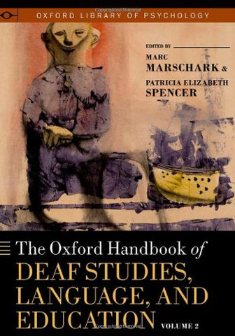 The Oxford Handbook Of Deaf Studies, Language, And Education, Volume 2 (Oxford Library Of Psychology)